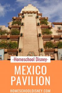 Homeschool Disney: Mexico Pavilion in the World Showcase